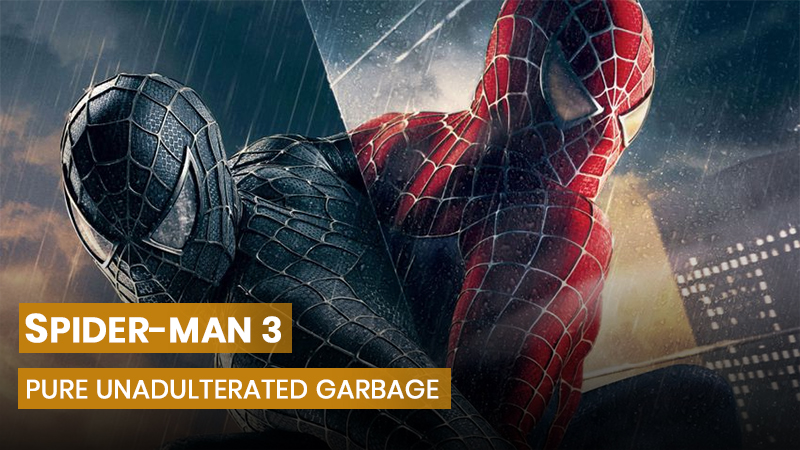 Spider-Man 3 is pure unadulterated garbage
