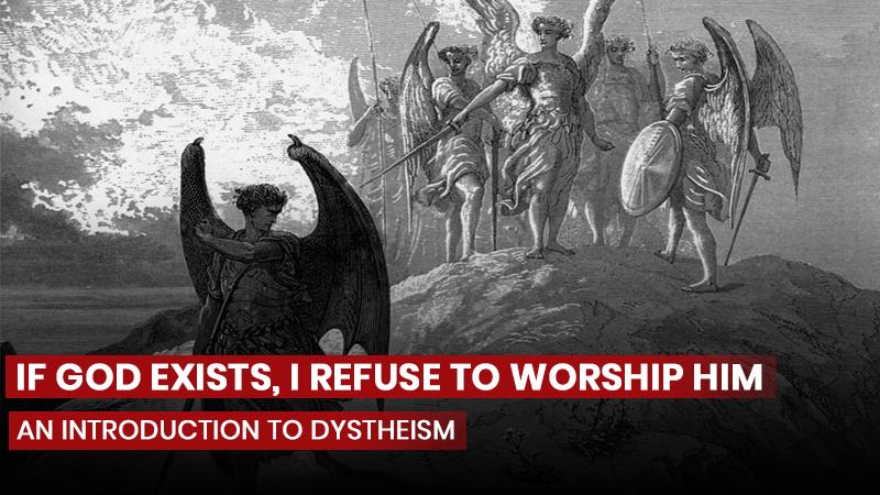 If God exists, I refuse to worship him.