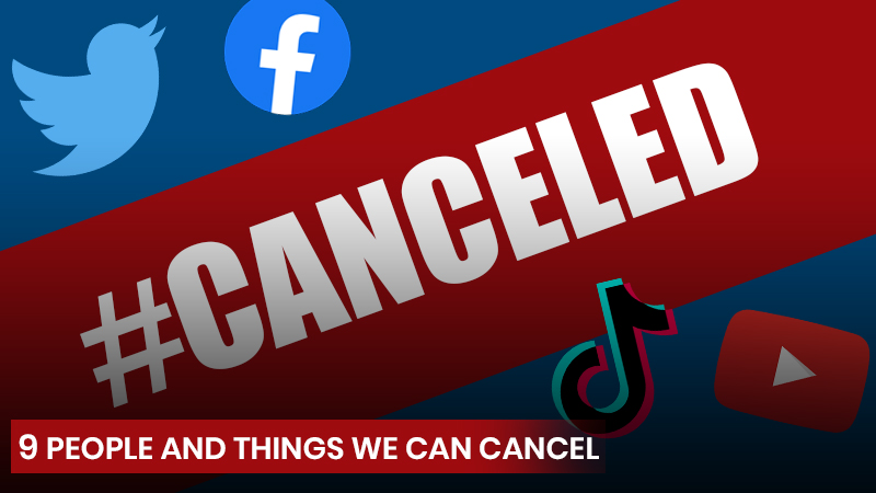9 People and Things We Can Cancel