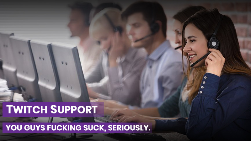 Twitch Support: You guys fucking suck, seriously.